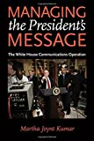 Managing the President's Message: The White House Communications Operation