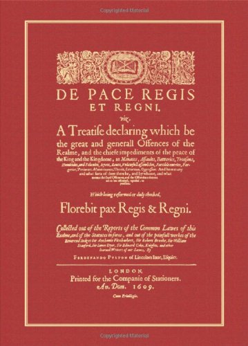De Pace Regis Et Regni, Viz. A Treatise Declaring Which be the Great and Generall Offences of the Realme, and the Chiefe Impediments of the Peace of ... Menaces, Assaults, Batteries, Ryots, ...