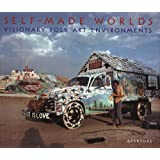 Self-Made Worlds: Visionary Folk Arts Environments