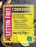 img - for The Lectin Free Cookbook : Easy and Delicious Recipes for Your Health: Help You Lose Weigh,Digestive System,Easy Plant Paradox,Reduce Inflammation,Recipes for Pressure Cooker book / textbook / text book