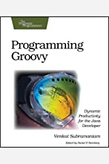 Programming Groovy: Dynamic Productivity for the Java Developer (Pragmatic Programmers) by Venkat Subramaniam (2008-04-18) Mass Market Paperback