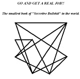 img - for Book - GO AND GET A REAL JOB!!!! The Smallest Book of Secretive Bullshit in the World... book / textbook / text book