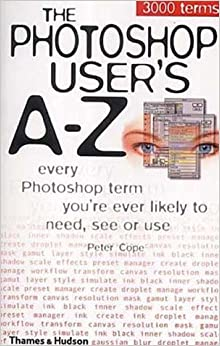 Book Photoshop User's A-Z: Every Photoshop Term You're Every Likely to Need, See or Use