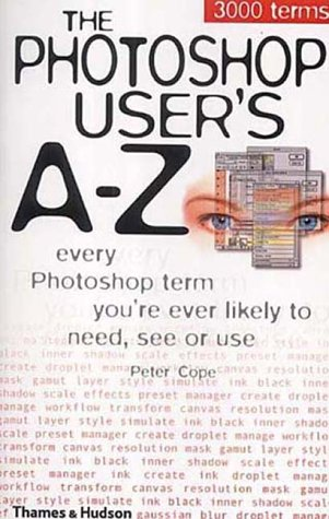 The Photoshop User's A-Z : Every Photoshop Term You're Every Likely