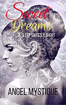 Sweet Dreams: A Sleep Sweetly Short by [Mystique, Angel]