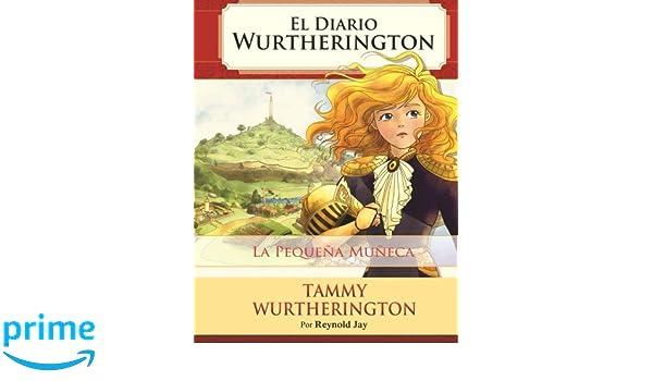La Pequena Muneca: Desde 8 Años hasta Adultos Edición Pergamino (El Diario Wurtherington) (Volume 1) (Spanish Edition): Reynold Jay, Duy Truong, ...