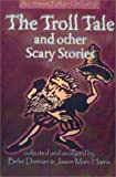 The Troll Tale and Other Scary Stories, Duncan, Birke and Harris, Jason Marc, 0971058202