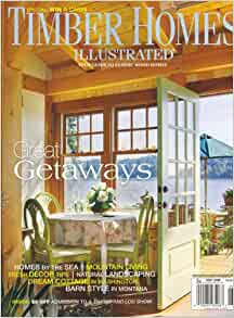 Timber Homes Illustrated May 2008 Issue Editors Of