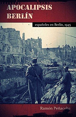 Descargar Libro Apocalipsis Berlín: Españoles En Berlín, 1945 Ramón Peñacoba