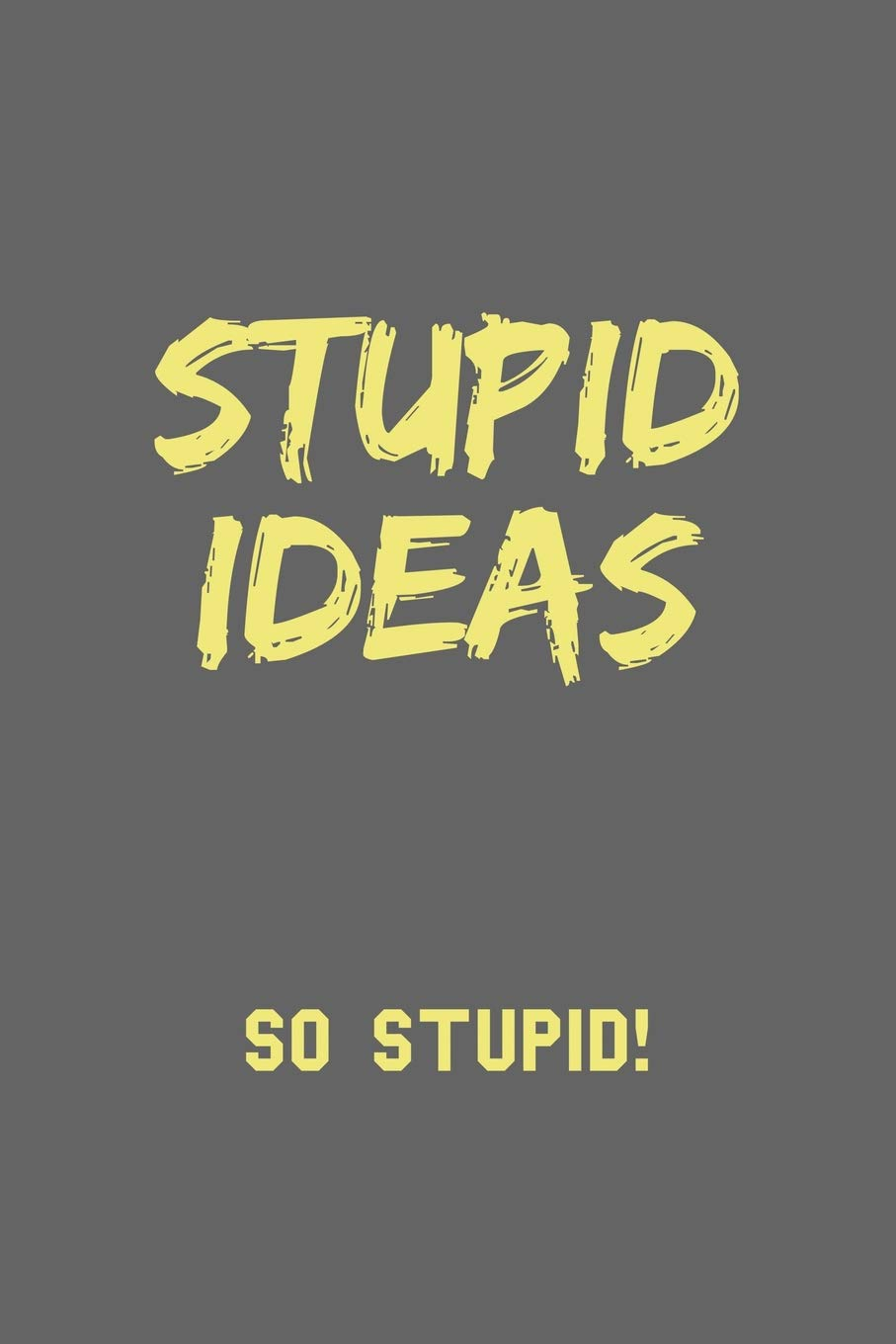Stupid Ideas So Stupid Blank Lined Funny Saying Definition