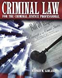 Criminal Law for the Criminal Justice Professional, Norman M. Garland, 0028009088