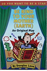 Be Kind to Your Mother (Earth : As Original Play) by Douglas Love (1994-09-03) Paperback