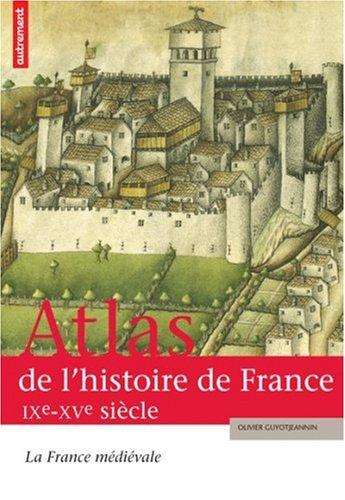Atlas de l'histoire de France : La France médiévale IXe-XVe siècle Broché – 16 septembre 2005 Olivier Guyotjeannin Editions Autrement 2746707276 379782746707276