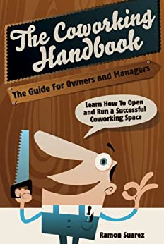 The Coworking Handbook: The Guide for Owners and Operators: Learn How To Open and Run a Successful Coworking Space (English Edition) de [Suarez, Ramon]