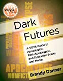 Dark Futures : A VOYA Guide to Apocalyptic, Post-Apocalyptic, and Dystopian Books and Media, Danner, Brandy, 161751005X