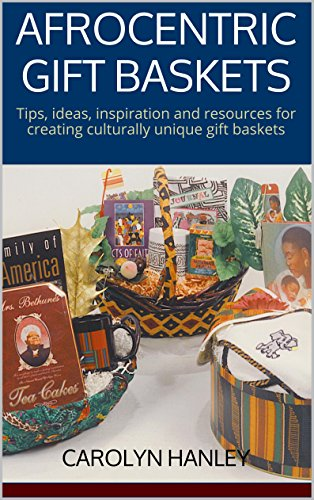 Afrocentric Gift Baskets: Tips, ideas, inspiration and resources for creating culturally unique gift baskets