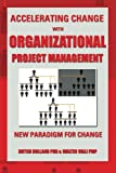 Accelerating Change with Organizational Project Management, Dutch Holland and Walter Viali PMP, 1483679462