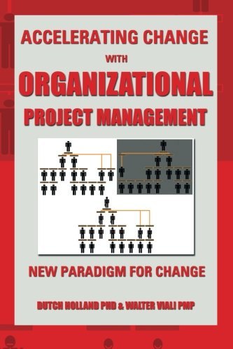 Accelerating Change with Organizational Project Management: the New Paradigm for Change PDF
