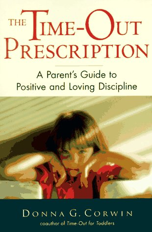 The Time-Out Prescription: A Parent's Guide to Positive and Loving Discipline
