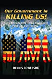 Our Government Is Killing Us! 9780979473012