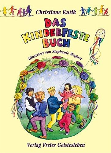 Das Kinderfestebuch: Anregungen, Spiele, Lieder- und Rezepte zur Gestaltung von Kinder- und Geburtstagsfesten