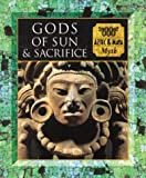 Gods of Sun and Sacrifice: Aztec & Maya Myth (Myth and Mankind)