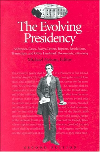The Evolving Presidency: Addresses, Cases, Essays, Letters, Reports, Resolutions, Transcripts, and Other Landmark Documents, 1787-2004 (Evolving Presidency: Landmark Documents) pdf