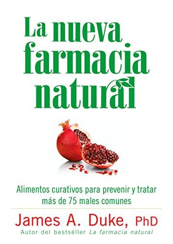 La Nueva Farmacia Natural: Alimentos curativos para prevenir y tratar más de 75 males comunes (Spanish Edition)