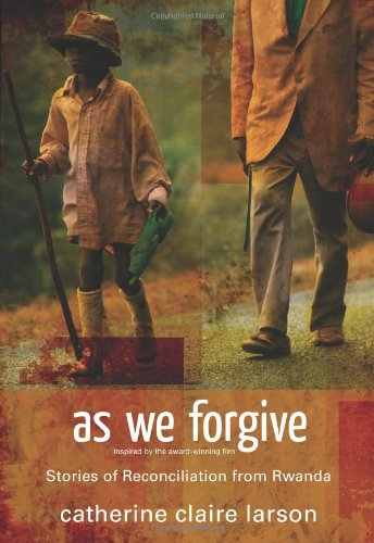 As We Forgive: Stories of Reconciliation from Rwanda