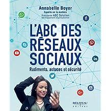 L'ABC des réseaux sociaux : Rudiments, astuces et sécurité (Guide pratique) (French Edition)