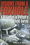 Visions from a Foxhole, William A. Foley, 0891418121