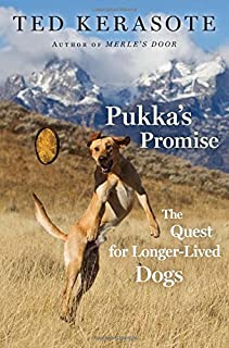 Pukkau0027s Promise The Quest for Longer-Lived Dogs & Merleu0027s Door: Lessons from a Freethinking Dog: Ted Kerasote ...