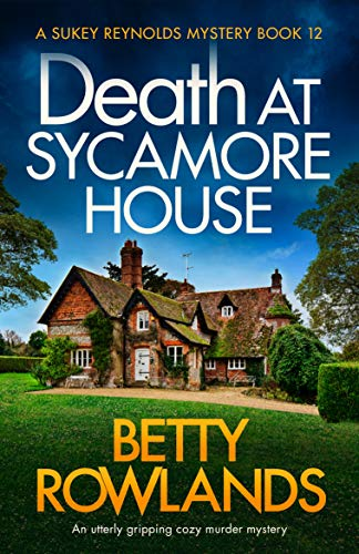 Death at Sycamore House: An utterly gripping cozy murder mystery (A Sukey Reynolds Mystery Book 12) by [Rowlands, Betty]