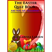 "The Easter Quiz Book: Are You An ""Eggspert?"" (Holiday Quiz Books:  Facts And Fun For Kids Of All Ages Book 4)"