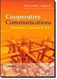 Cooperative Communications, Mischa Dohler and Yonghui Li, 0470997680