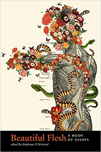 beautiful flesh a body of essays stephanie g schwind  beautiful flesh a body of essays stephanie g schwind 9781885635570 com books