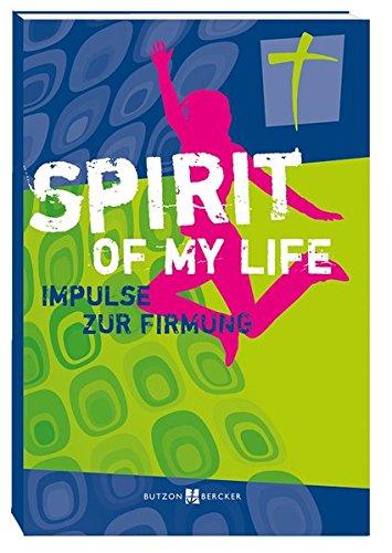 Spirit of my life: Impulse zur Firmung
