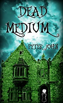Dead Medium: Not Your Average Ghost Story by [John, Peter]