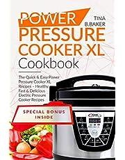 Power Pressure Cooker XL Cookbook: The Quick & Easy Power Pressure Cooker XL Recipes - Healthy, Fast & Delicious Electric Pressure Cooker Recipes