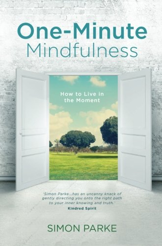 One-Minute Mindfulness: How to Live in the Moment