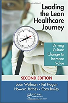 Leading the Lean Healthcare Journey: Driving Culture Change to Increase Value, Second Edition (4x45) [8/25/2016] Joan Wellman