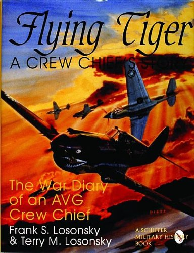 Flying Tiger: A Crew Chief's Story: The War Diary of an AVG Crew Chief