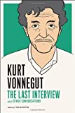 Kurt Vonnegut: The Last Interview: And Other Conversations (The Last Interview Series)