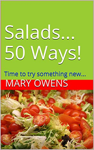 Salads...50 Ways!: Time to try something new... (50 Ways Series Book 1)