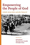 img - for Empowering the People of God: Catholic Action before and after Vatican II (Catholic Practice in North America) book / textbook / text book