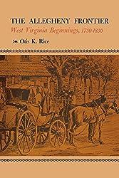 The Allegheny Frontier: West Virginia Beginnings, 1730-1830
