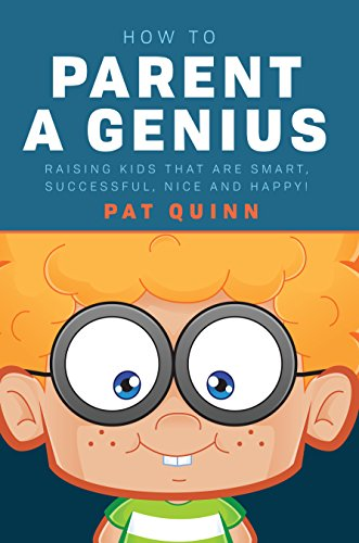 how-to-parent-a-genius-raising-kids-that-are-smart-successful-nice-and-happy
