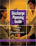 Discharge Planning Guide : Tools for Compliance, Birmingham, Jackie, 157839404X