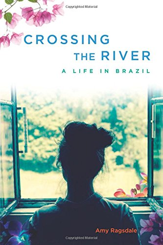 Download Crossing the River: A Life in Brazil PDF