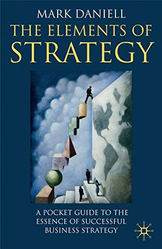 The Elements of Strategy: A Pocket Guide to the Essence of Successful Business Strategy pdf epub